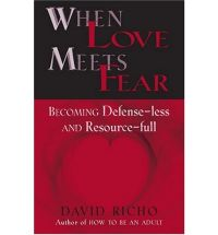 david richo when love meets fear When love meets fear by david richo a beautiful and in depth look at the ways we hide ourselves in intimate relationships with steps and affirmations on how.